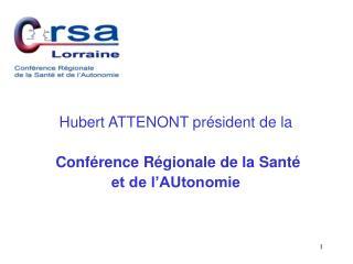 Hubert ATTENONT président de la  Conférence Régionale de la Santé  et de l'AUtonomie