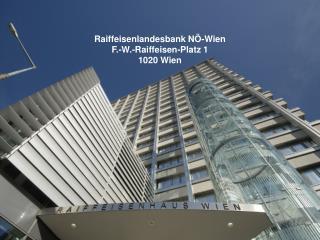Raiffeisenlandesbank NÖ-Wien F.-W.-Raiffeisen-Platz 1 1020 Wien