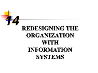 REDESIGNING THE ORGANIZATION WITH INFORMATION SYSTEMS