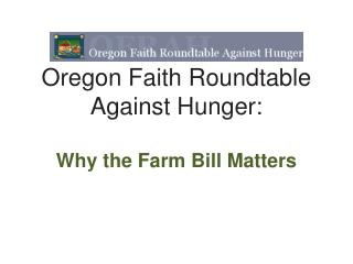 Oregon Faith Roundtable Against Hunger: Why the Farm Bill Matters
