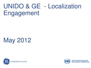 UNIDO & GE  - Localization Engagement May 2012