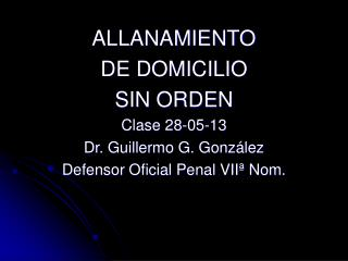 ALLANAMIENTO  DE DOMICILIO SIN ORDEN Clase 28-05-13 Dr. Guillermo G. González
