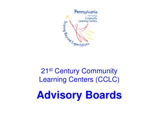 21 st  Century Community  Learning Centers (CCLC) Advisory Boards