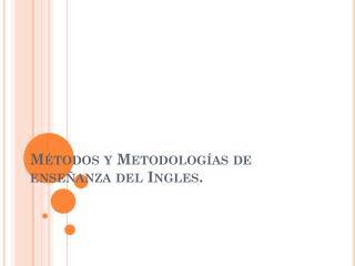 M étodos y Metodologías de enseñanza del Ingles.