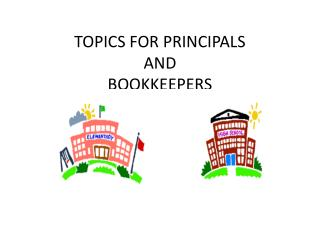 TOPICS FOR PRINCIPALS  AND  BOOKKEEPERS