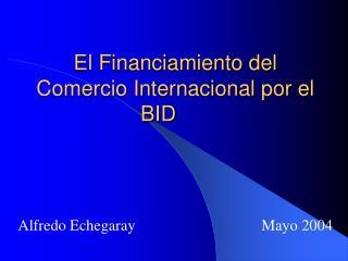 El Financiamiento del Comercio Internacional por el BID