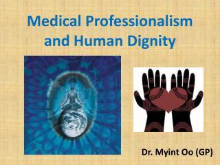 Medical Professionalism and Human Dignity