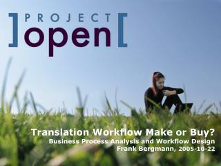 Translation Workflow Make or Buy Business Process Analysis and Workflow Design Frank Bergmann, 2005-10-22
