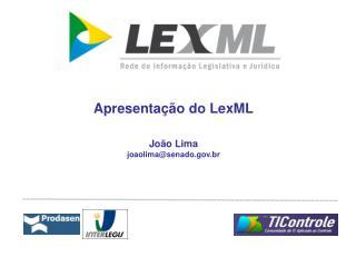 Apresentação do LexML João Lima joaolima@senado.br
