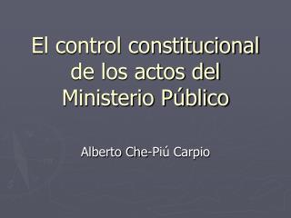 El control constitucional de los actos del Ministerio Público