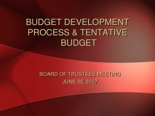 BUDGET DEVELOPMENT PROCESS & TENTATIVE  BUDGET