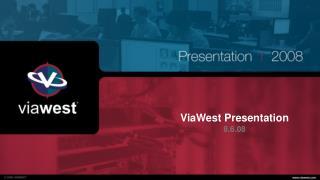 ViaWest Presentation 8.6.08