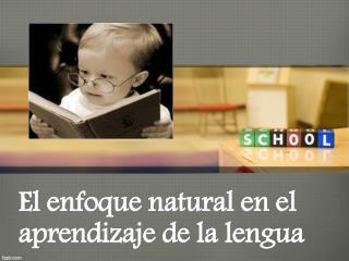 El enfoque natural en el aprendizaje de la lengua