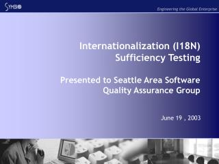 Internationalization I18N Sufficiency Testing  Presented to Seattle Area Software Quality Assurance Group