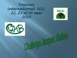 Tournoi international  U15  22, 23 et 24 mai 2010
