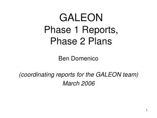 GALEON  Phase 1 Reports,  Phase 2 Plans