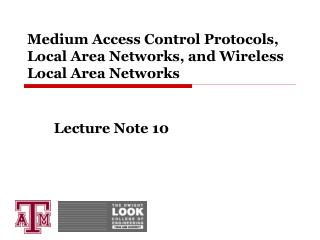 Medium Access Control Protocols, Local Area Networks, and Wireless Local Area Networks