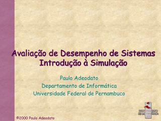 Avaliação de Desempenho de Sistemas Introdução à Simulação