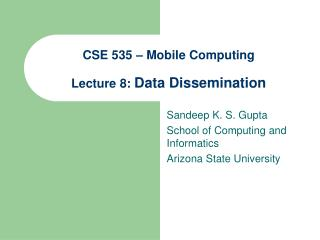 CSE 535 – Mobile Computing Lecture  8 : Data Dissemination