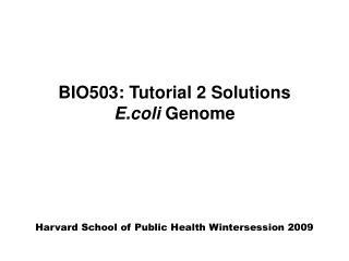 BIO503: Tutorial 2 Solutions E.coli  Genome