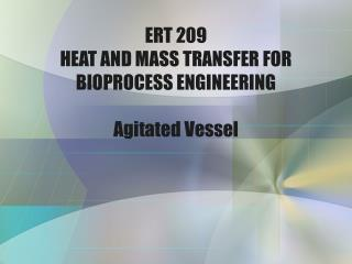 ERT 209 HEAT AND MASS TRANSFER FOR BIOPROCESS ENGINEERING Agitated Vessel