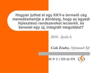 2010. �prilis 8. Csik Endre,  Optimum4 Kft
