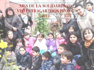 """MES DE LA SOLIDARIDAD VISITA HOGAR """"DOS PINOS"""" -2012-"""