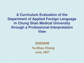 93AG046 Yu-Shau Chang June, 2007