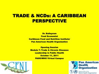 TRADE & NCDs: A CARIBBEAN PERSPECTIVE Dr. Ballayram Food Economist