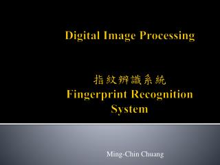 Digital Image Processing 指紋辨識 系統 Fingerprint Recognition System