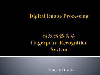 Digital Image Processing ???? ?? Fingerprint Recognition System