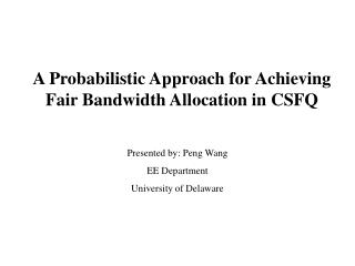 A Probabilistic Approach for Achieving Fair Bandwidth Allocation in CSFQ