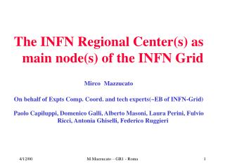 The INFN Regional Center(s) as main node(s) of the INFN Grid  Mirco Mazzucato