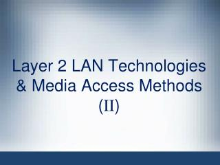 Layer 2 LAN Technologies & Media Access Methods ( II )