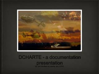 DCHARTE - a documentation presentation By: Jon r Bouffard, bs, nremt-p, fp-c, CCP-C