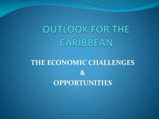 OUTLOOK FOR THE CARIBBEAN