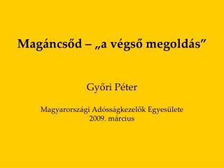 """Magáncsőd – """"a végső megoldás"""" Győri Péter  Magyarországi Adósságkezelők Egyesülete  2009. március"""