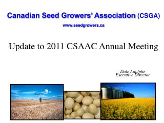 Canadian Seed Growers' Association (CSGA) seedgrowers Update to 2011 CSAAC Annual Meeting
