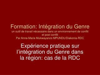 Exp�rience pratique sur l�int�gration du Genre dans la r�gion: cas de la RDC