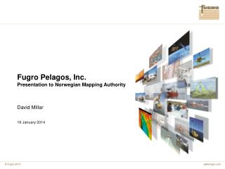 Fugro Pelagos, Inc. Presentation to Norwegian Mapping Authority