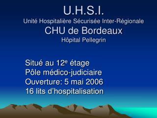 U.H.S.I. Unit  Hospitali re S curis e Inter-R gionale CHU de Bordeaux H pital Pellegrin