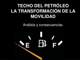 TECHO DEL PETRÓLEO LA TRANSFORMACIÓN DE LA MOVILIDAD