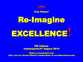 LONG   Tom Peters' Re-Imagine EXCELLENCE ! HR Indiana Indianapolis/27 August 2014