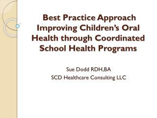 Sue Dodd RDH,BA SCD Healthcare Consulting LLC