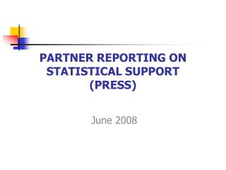 PARTNER REPORTING ON STATISTICAL SUPPORT  (PRESS)