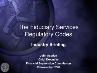 The Fiduciary Services Regulatory Codes