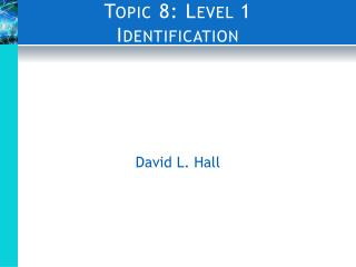 Topic 8: Level 1 Identification