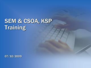 SEM & CSOA, KSP  Training