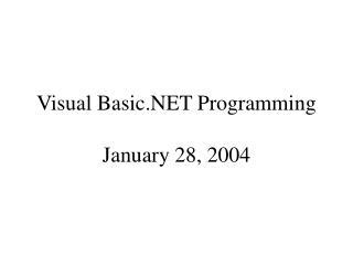 Visual Basic.NET Programming January 28, 2004