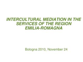 INTERCULTURAL MEDIATION IN THE SERVICES OF THE REGION   EMILIA-ROMAGNA